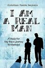 I Am a Real Man: A Guide for Any Boy's Journey to Manhood by Christian Pierre Benjamin (Paperback / softback, 2009)
