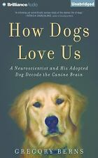 How Dogs Love Us : A Neuroscientist and His Adopted Dog Decode the Canine...