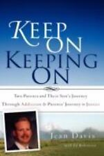 Keep on Keeping On : Two Parents and Their Son's Journey Through Addiction and