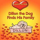 Dillon The Dog Finds His Family 9781605633312 by Jacqueline Ann Duffy Book