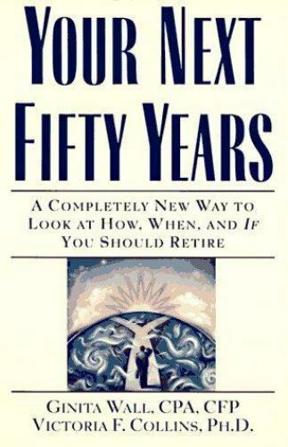 Your Next Fifty Years by Victoria Collins; Ginita Wall