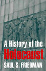 A History of the Holocaust by Saul S. Friedman (Paperback, 2004)