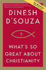 What's So Great about Christianity by Dinesh D Souza (Paperback / softback, 2008)