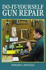 Do-It-Yourself Gun Repair: Gunsmithing at Home by Edward A Matunas (Paperback / softback, 2013)