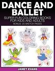 Dance and Ballet: Super Fun Coloring Books for Kids and Adults by Janet Evans (Paperback / softback, 2014)