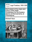 Brief Sketch of the Origin and History of the State Penitentiary for the Eastern District of Pennsylvania, at Philadelphia. by Richard Vaux (Paperback / softback, 2010)