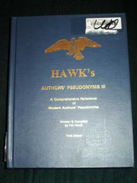 Pat Hawk: Hawk's Authors' Pseudonyms III: A Comprehensive Reference of Modern Au
