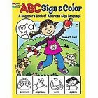Dover Coloring Bks.: ABC Sign and Color : A Beginner's Book of American Sign Language by Susan T. Hall (2013, Paperback)