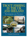 Trout Fishing in the UK and Ireland: Techniques and Tactics by Lesley Crawford (Hardback, 2006)