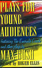 Plays for Young Audiences: Featuring the Emerald Circle and Other Plays by Max Bush by Max Bush (Paperback, 2006)