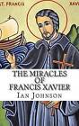 The Miracles of Francis Xavier by Ian Johnson (Paperback / softback, 2013)
