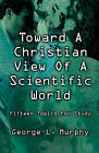 Toward a Christian View of a Scientific World by George L Murphy (Paperback / softback, 2001)