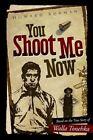 You Shoot Me Now: The True Story of Walla Tonehka by Howard Burman (Paperback / softback, 2013)