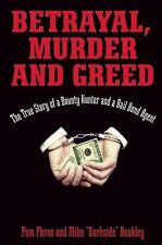 Betrayal, Murder, and Greed: The True Story of a Bounty Hunter and a Bail Bond A