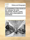 A Compendium of the Travels of Mr. Hanway, Sir John Mandeville. and Mr. Lionel Wafer, and a Description of Greenland. by Multiple Contributors (Paperback / softback, 2010)