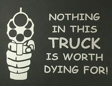 NEW NOTHING IN THIS TRUCK IS WORTH DYING FOR GUN FORD CHEVY DODGE DECAL STICKER