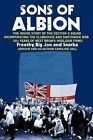 Sons of Albion: The Inside Story of the Section 5 Squad Incorporating the Clubhouse and Smethwick Mob 30+ Years of West Brom's Hooligan Firms by Big Jon Freethy, Snarka Freethy (Paperback, 2009)