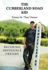 The Cumberland Road Kid: Securing Impossible Dreams by Tommy M Farmer (Hardback, 2012)