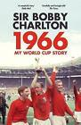 1966: My World Cup Story by Sir Bobby Charlton (Paperback, 2017)