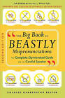 The Big Book of Beastly Mispronunciations: The Complete Opinionated Guide for the Careful Speaker by Charles Harrington Elster (Paperback / softback, 2005)