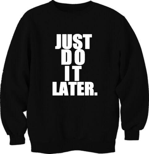 Warm Comfy Just Do It Later Sweatshirt Jumper Top Unisex Homies London Boy Cool