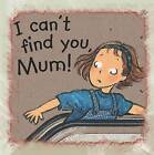 I Can't Find You Mum by Ann de Bode (Paperback, 2013)