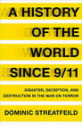A History of the World Since 9/11: Disaster, Deception, and Destruction in the War on Terror by Dominic Streatfeild (Hardback, 2011)