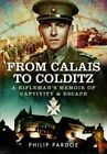 From Calais to Colditz: A Rifleman's Memoir of Captivity and Escape by Harry Pardoe (Hardback, 2016)