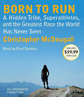 Born to Run: A Hidden Tribe, Superathletes, and the Greatest Race the World Has Never Seen by Christopher McDougall (CD-Audio)