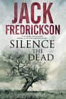 Silence the Dead: Suspense in Smalltown Illinois by Jack Fredrickson (Paperback, 2015)