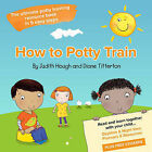 How to potty train: The ultimate potty training resource book in 5 easy steps by Diane Titterton, Judith Hough (Paperback, 2013)