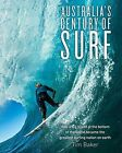 Australia's Century of Surf: How a Big Island at the Bottom of the World Became the Greatest Surfing Nation on Earth by Tim Baker (Hardback, 2013)