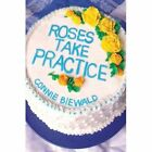 Roses Take Practice by Biewald Connie Author 9780595676224
