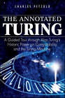 The Annotated Turing: A Guided Tour Through Alan Turing's Historic Paper on Computability and the Turing Machine by Charles Petzold (Paperback, 2008)