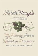 My Twenty-Five Years in Provence : Reflections on Then and Now by Peter Mayle (2018, Hardcover)