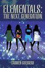 Elementals The Next Generation by Carmen Guerrero 9781491803301