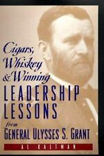Cigars, Whiskey & Winning:  Leadership Lessons from Ulysses S. Grant, Kaltman, A