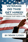 Veterans: Do This! Get Hired!: Proven Advice for Veteransthat Need a Job. by Mark Lyden (Paperback / softback, 2011)