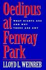Oedipus at Fenway Park: What Rights are and Why There are Any by Lloyd L. Weinreb (Hardback, 1994)