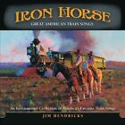 Iron Horse: Great American Train Songs by Jim Hendricks (CD, Jul-2013, Spring Hill Music)
