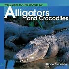 Welcome to the World Alligators and Crocodiles by Diane Swanson (Paperback / softback, 2010)