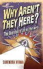 Why Aren't They Here?: The Question of Life on Other Worlds by Surendra Verma (Hardback, 2007)
