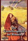 Die Vorstellungswelt Der Blinden by Zoltan Toth (Paperback / softback, 2012)