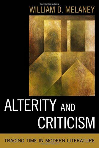 Alterity and Criticism: Tracing Time in Modern Literature - William Melaney -HBK