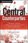 Central Counterparties: Mandatory Central Clearing and Initial Margin Requirements for OTC Derivatives by Jon Gregory (Hardback, 2014)