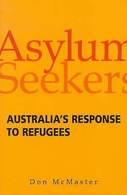 Asylum Seekers: Australias Response to Refugees, McMaster, Donald, Used; Good Bo