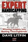Expert Handicapping, Revised Edition : Winning Insights into Betting Thoroughbreds by Dave Litfin (2007, Hardcover, Revised)