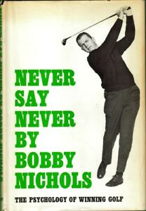 Details About Bobby Nichols The Psychology Of Winning Golf 1965 Book Never Say Never