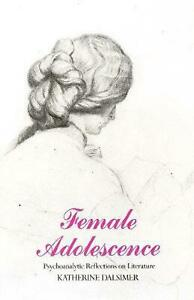 Female Adolescence: Psychoanalytic Reflections on Literature by Katherine Dalsim