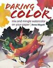 Daring Color: Mix and Mingle Watercolor on Your Paper by Anne Abgott (Paperback, 2009)